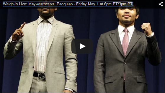Weigh-in Live: Mayweather vs Pacquiao – Friday May 1 at 6pm ET/3pm PT