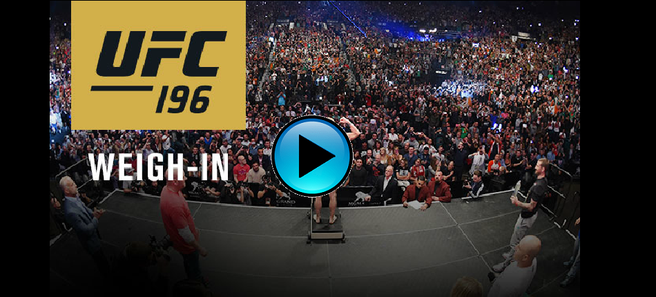 WATCH: UFC 196: Official Weigh-ins