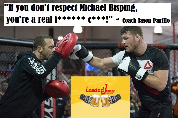 "Coach Jason Parillo -""If you don't respect Michael Bisping, you're a real f****** c***!"""