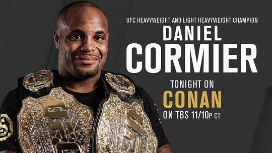 Daniel Cormier, Champ-Champ, on Conan tonight at 11 pm EST on TBS