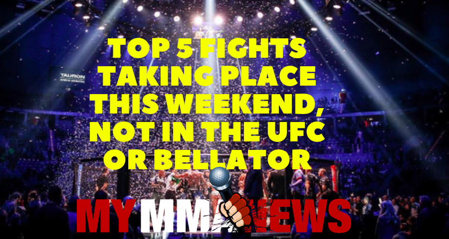 Top 5 fights taking place this weekend, not in the UFC or Bellator