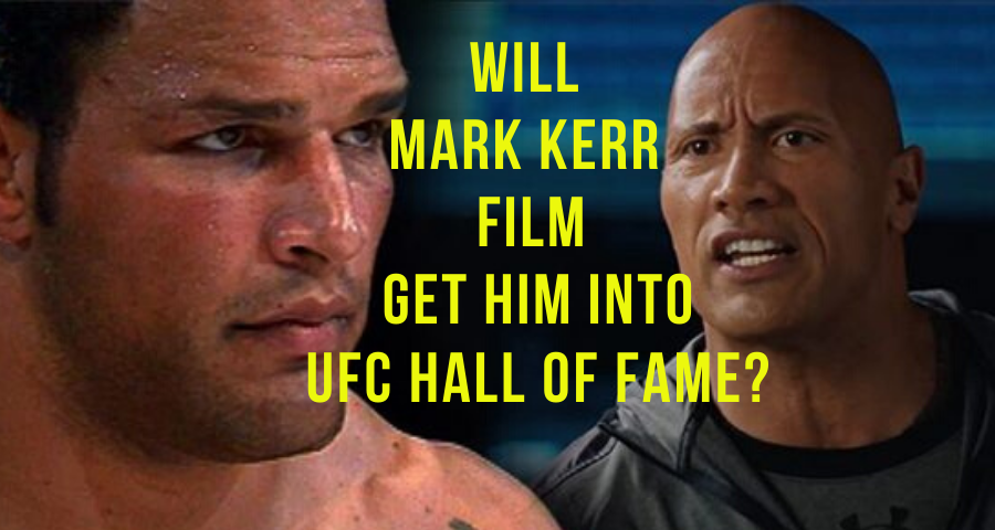 Will Mark Kerr Film Might Get Him Into UFC Hall of Fame?