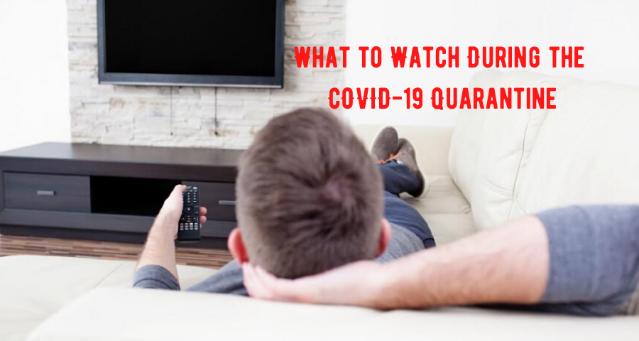 What to Watch During the COVID-19 Quarantine
