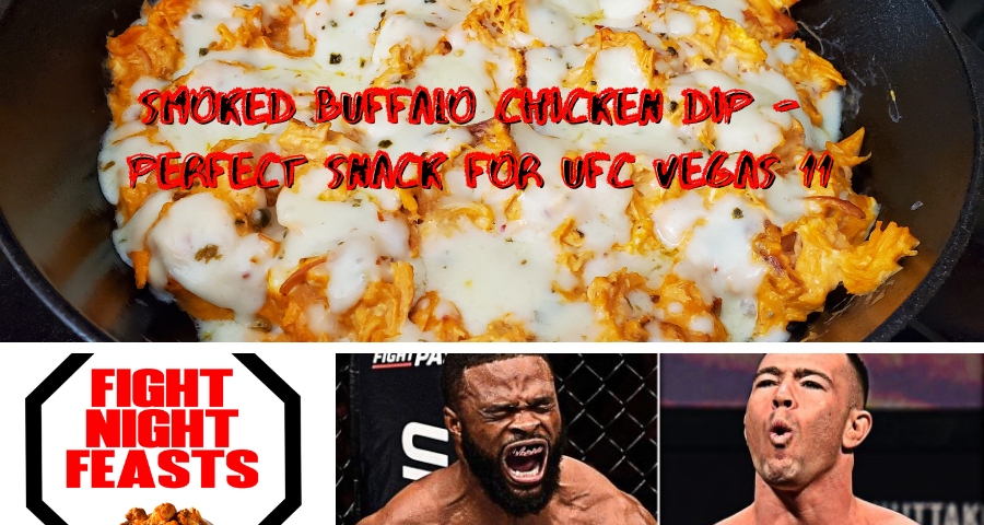 Smoked Buffalo Chicken Dip - Perfect snack for UFC Vegas 11