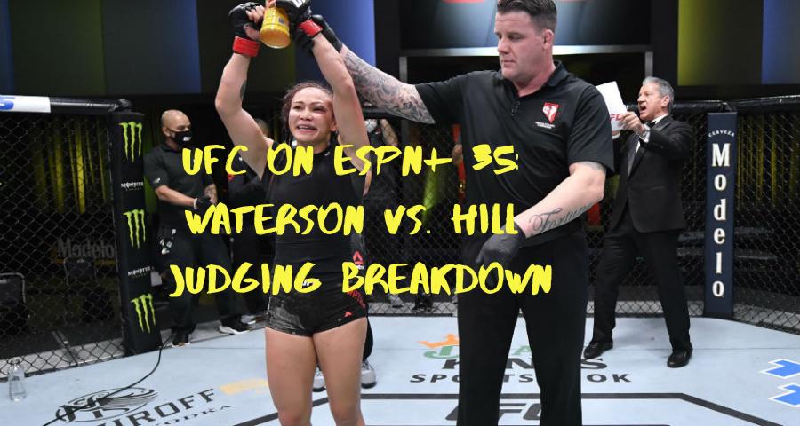 UFC on ESPN+ 35: Waterson vs. Hill judging breakdown