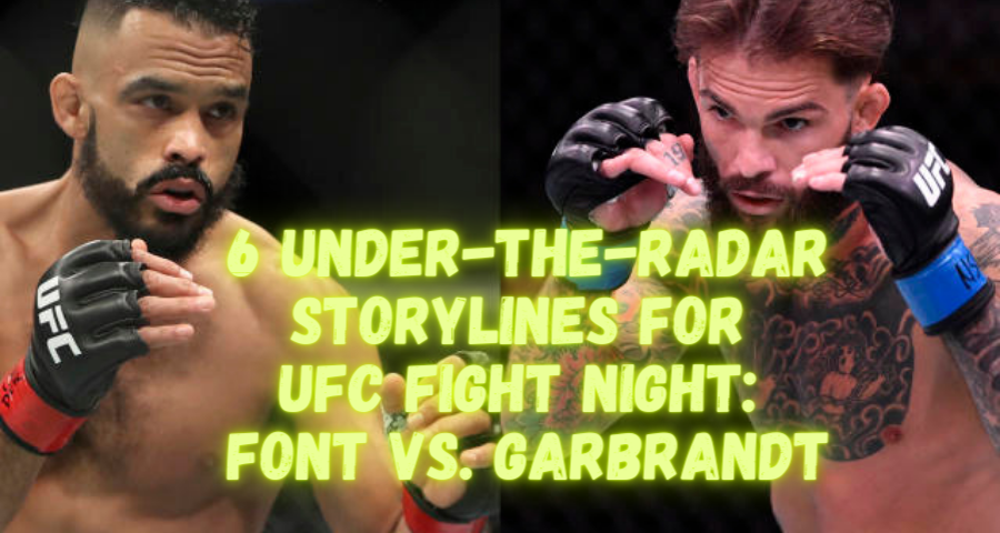 6 Under-The-Radar Storylines For UFC Fight Night: Font vs. Garbrandt