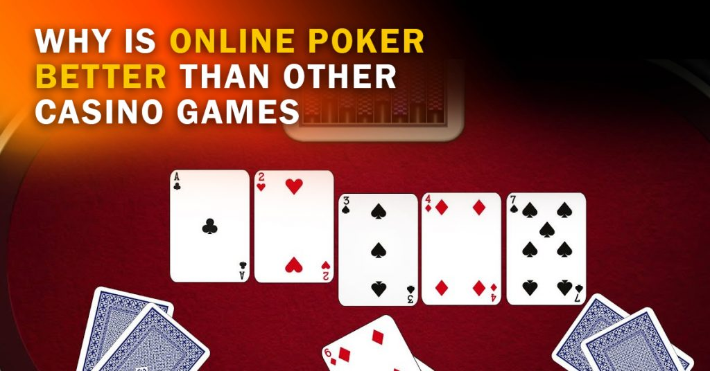Why is Online Poker Better Than Other Casino Games