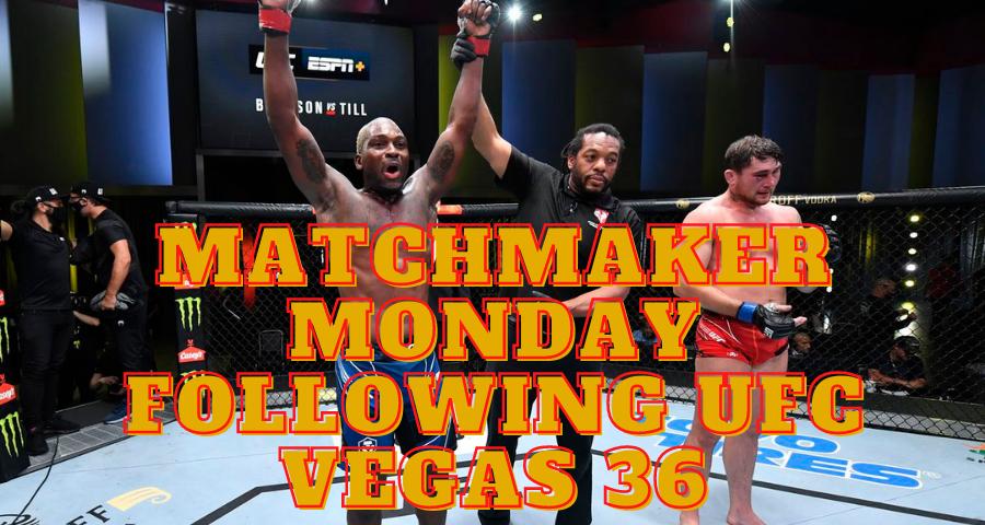 Matchmaker Monday following UFC Vegas 36